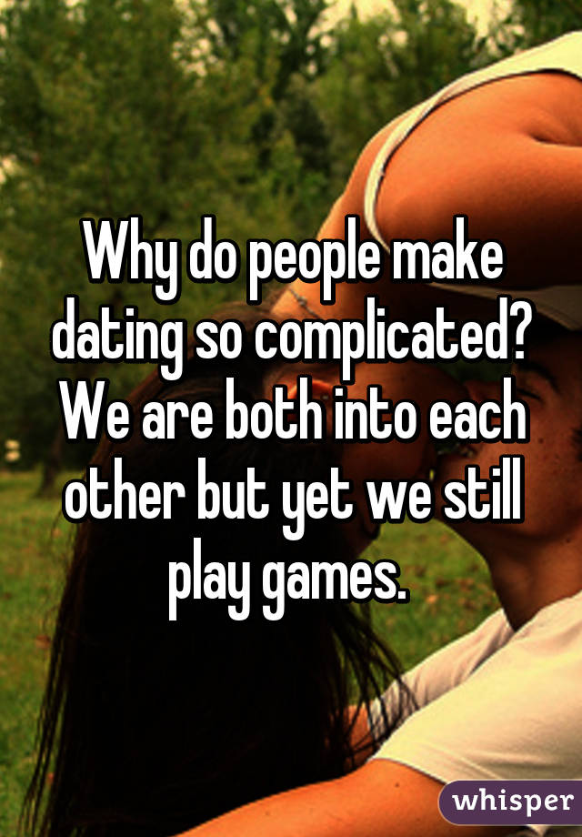 What makes dating so complicated
