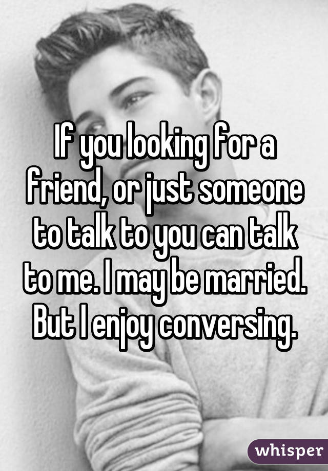 Married but looking for someone to talk to
