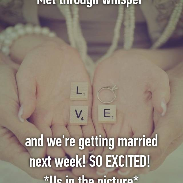 Met through whisper        and we're getting married next week! SO EXCITED!  *Us in the picture*
