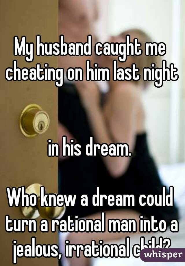 husband caught me cheating