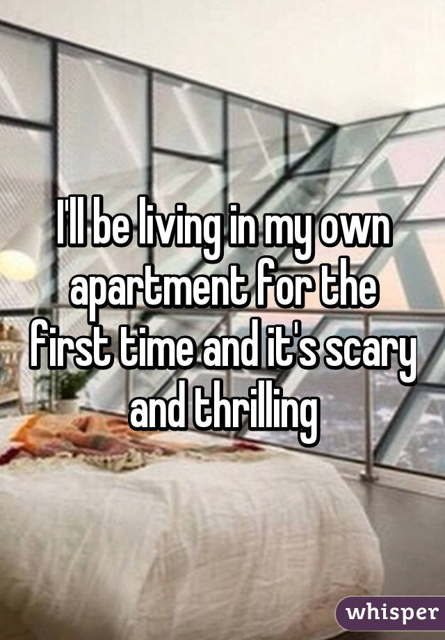I Ll Be Living In My Own Apartment For The First Time And It S Scary Thrilling