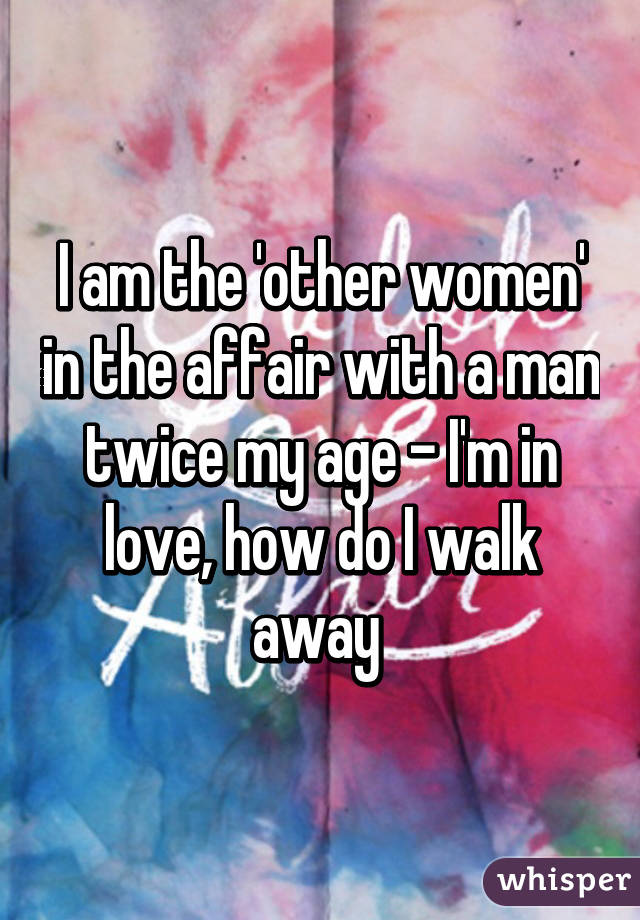 I am the 'other women' in the affair with a man twice my age - I'm