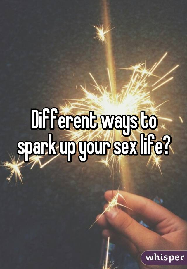 How to spark up your sex life
