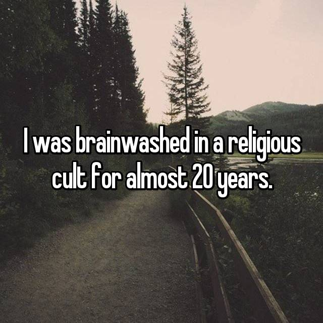 I was brainwashed in a religious cult for almost 20 years.