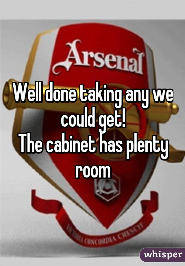 Well done taking any we could get! The cabinet has plenty room