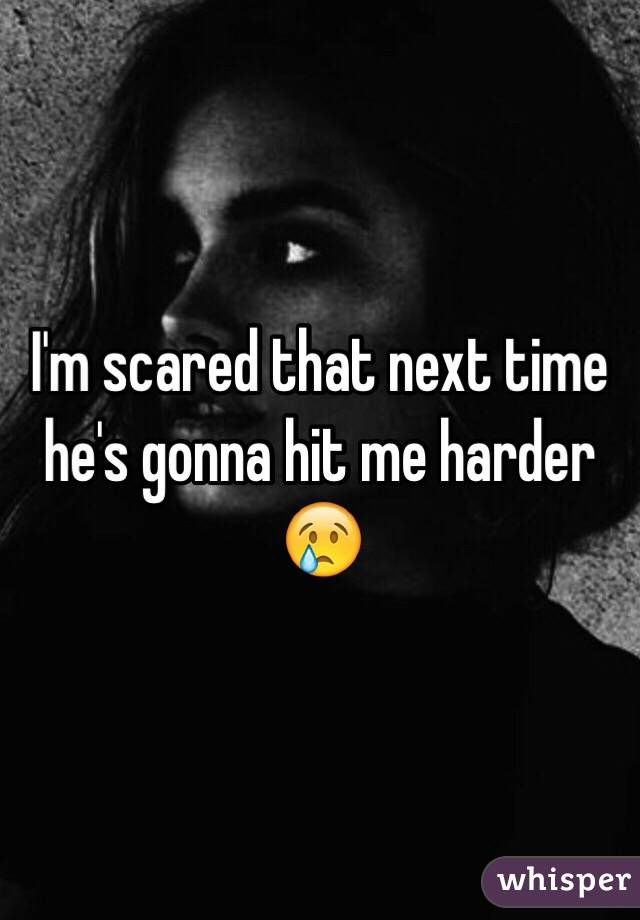 I'm scared that next time he's gonna hit me harder 😢