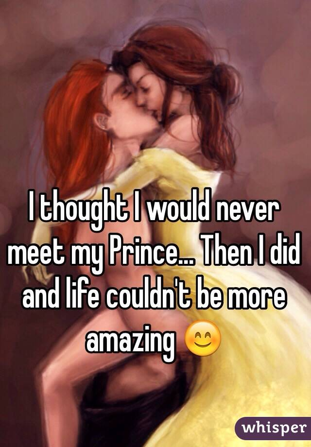 I thought I would never meet my Prince... Then I did and life couldn't be more amazing 😊