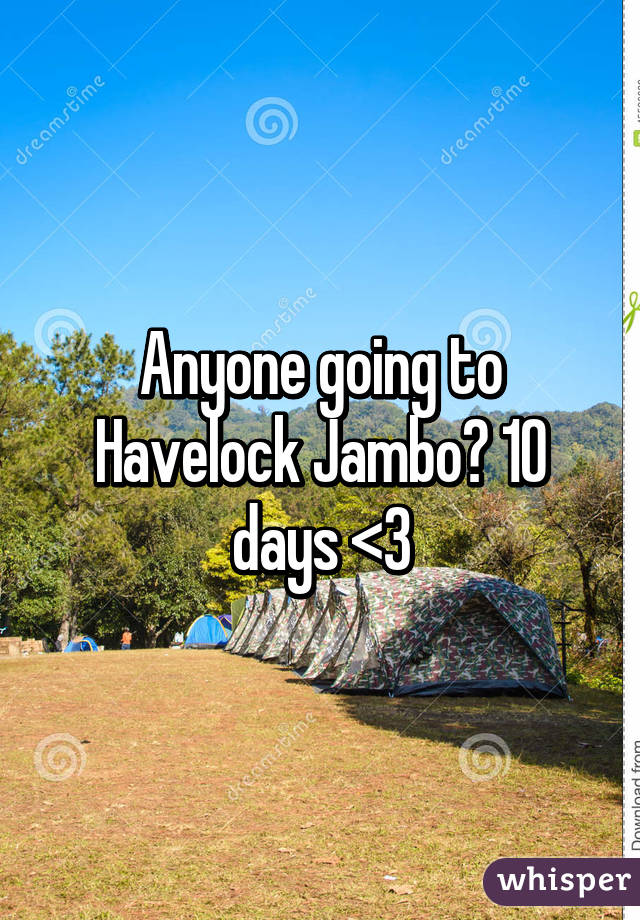 Anyone going to Havelock Jambo? 10 days <3