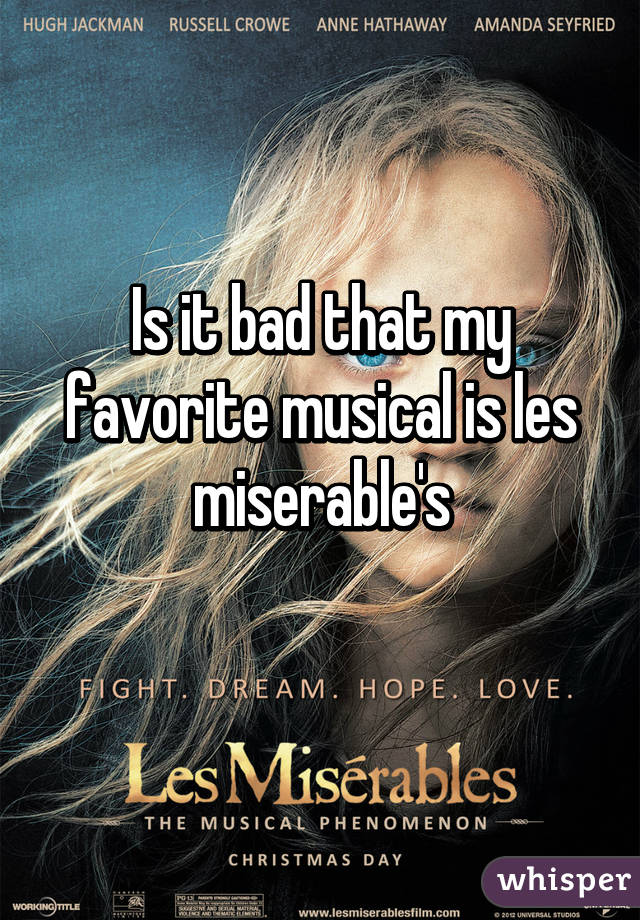 Is it bad that my favorite musical is les miserable's