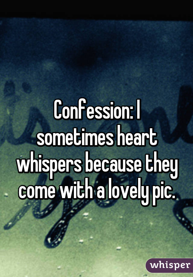 Confession: I sometimes heart whispers because they come with a lovely pic.