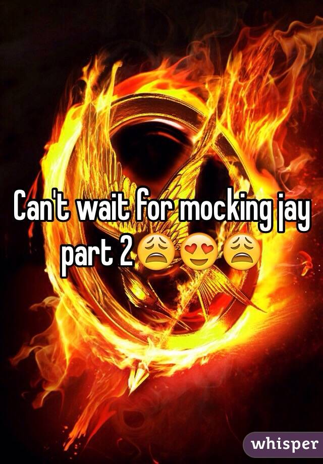 Can't wait for mocking jay part 2😩😍😩