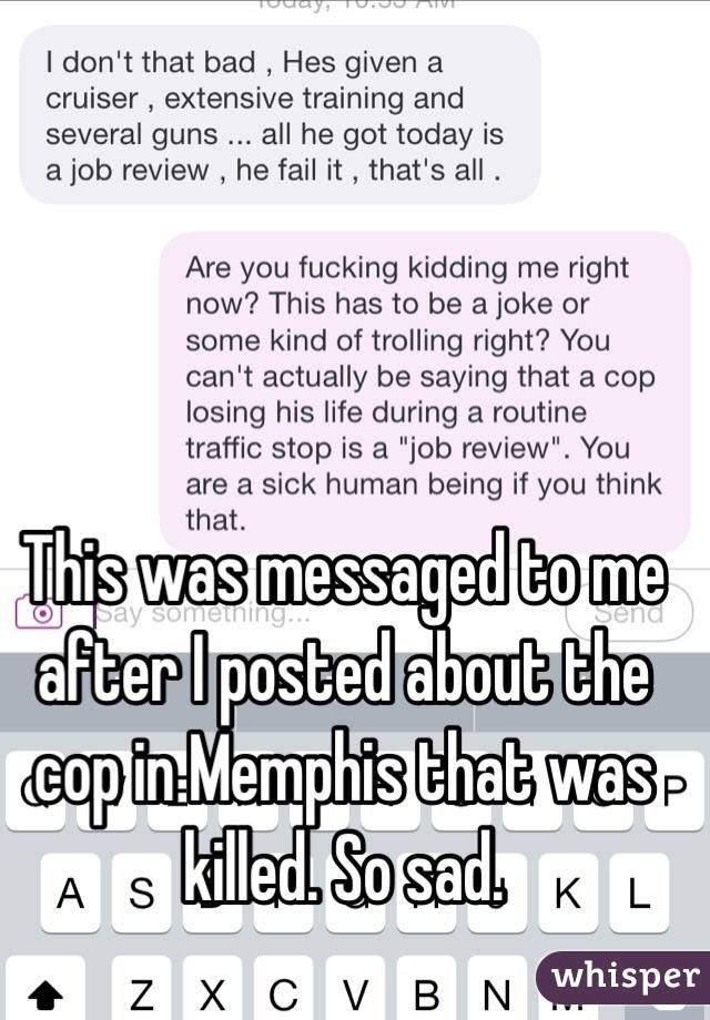 This was messaged to me after I posted about the cop in Memphis that was killed. So sad.