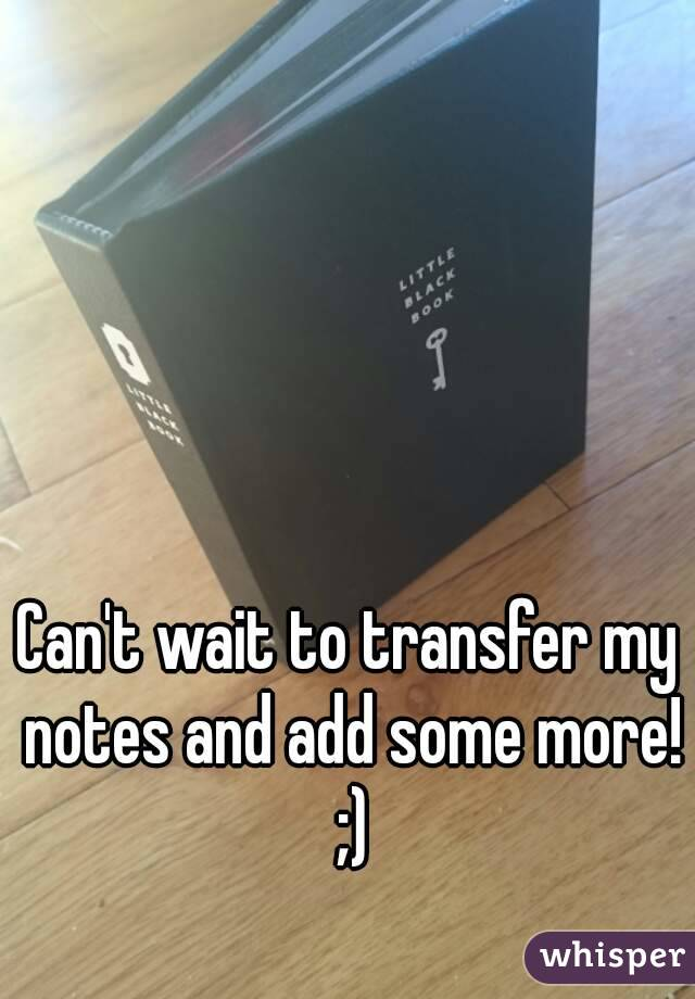 Can't wait to transfer my notes and add some more! ;)
