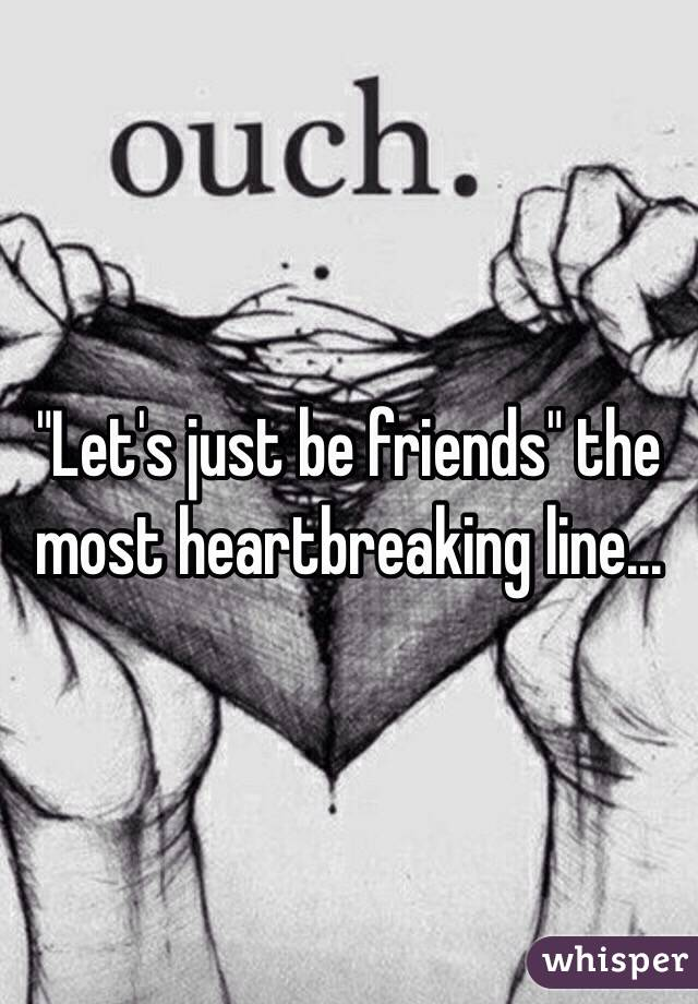 """""""Let's just be friends"""" the most heartbreaking line..."""