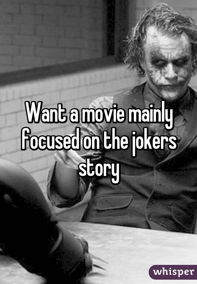 Want a movie mainly focused on the jokers story
