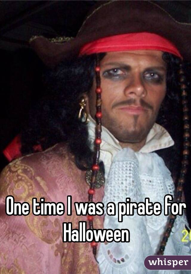 One time I was a pirate for Halloween