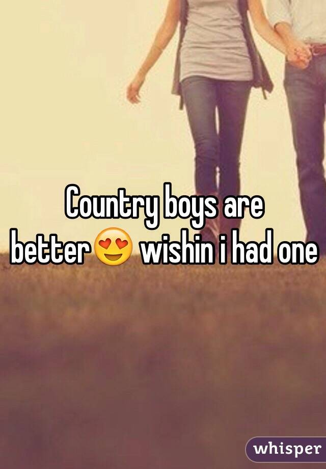 Country boys are better😍 wishin i had one