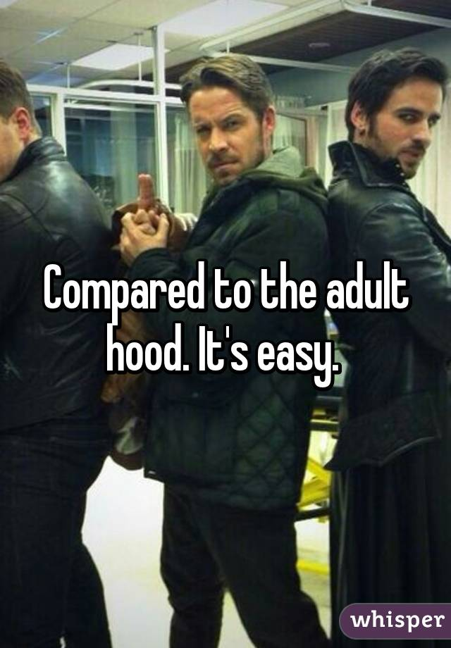 Compared to the adult hood. It's easy.