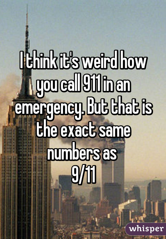 I think it's weird how you call 911 in an emergency. But that is the exact same numbers as  9/11