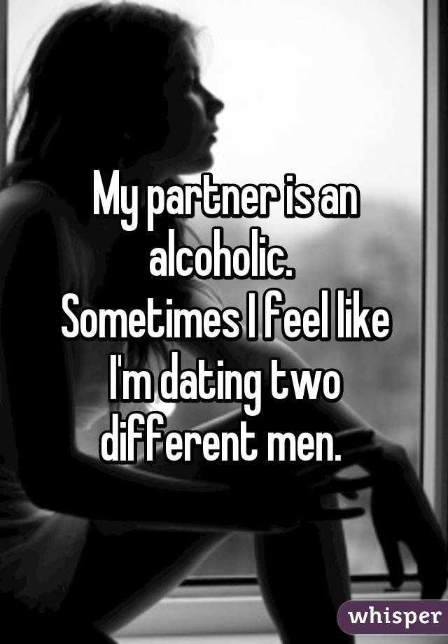 To Dating An What Do Alcoholic When