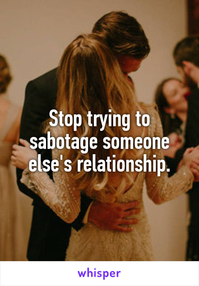 How to sabotage someone elses relationship
