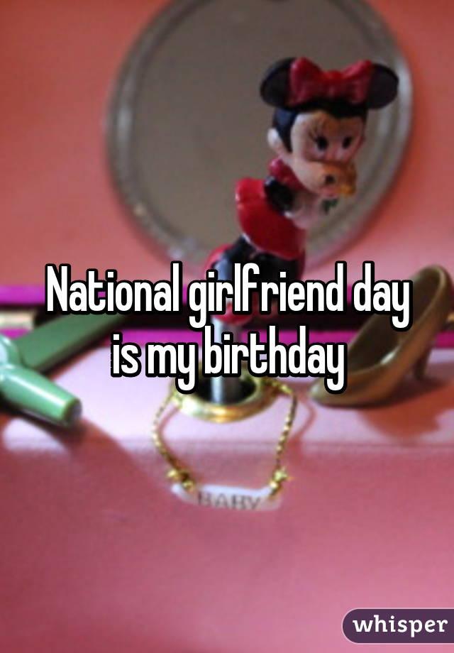 National girlfriend day is my birthday