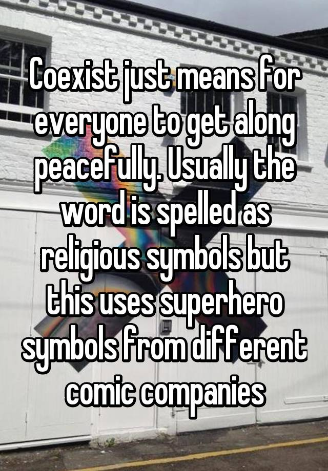 Coexist Just Means For Everyone To Get Along Peacefully Usually The