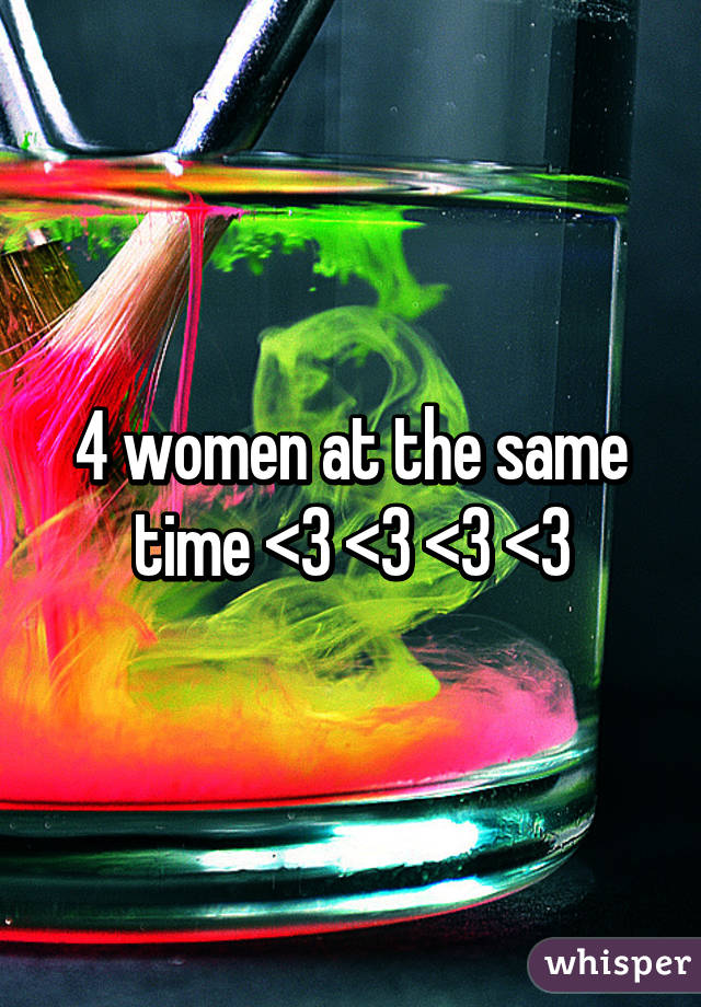 4 women at the same time <3 <3 <3 <3