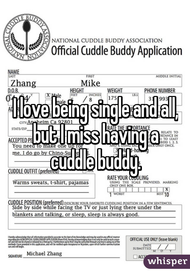 I love being single and all, but I miss having a cuddle buddy.