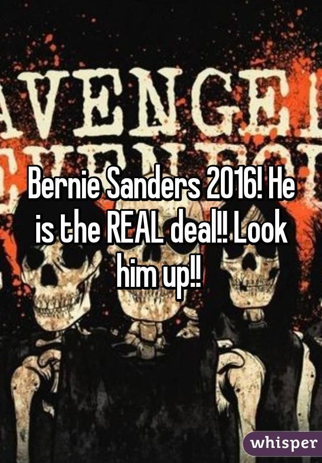 Bernie Sanders 2016! He is the REAL deal!! Look him up!!