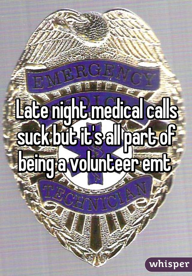 Late night medical calls suck but it's all part of being a volunteer emt