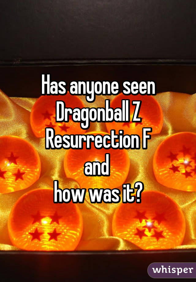 Has anyone seen Dragonball Z Resurrection F and  how was it?