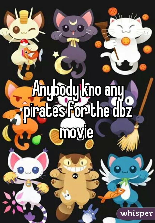 Anybody kno any pirates for the dbz movie