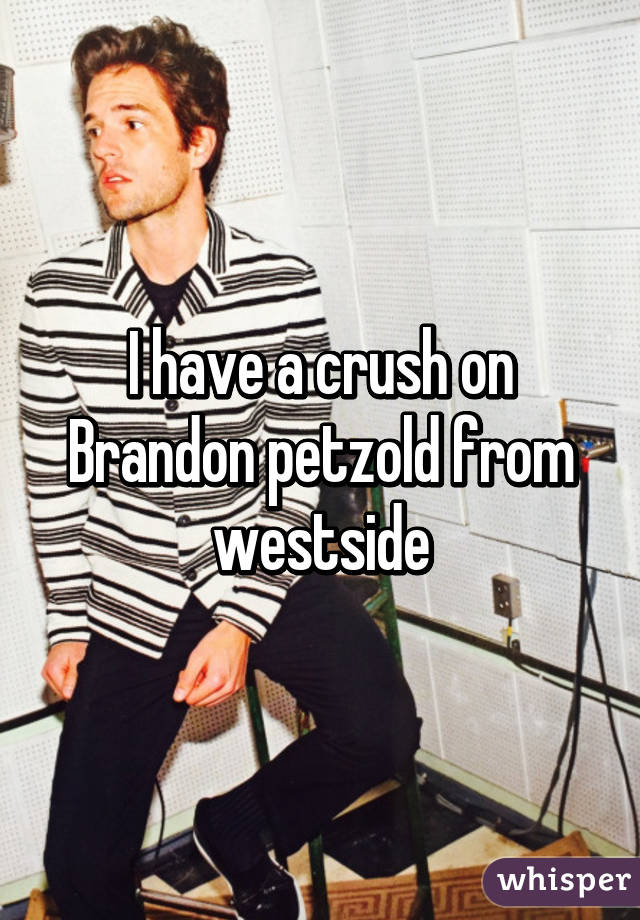 I have a crush on Brandon petzold from westside