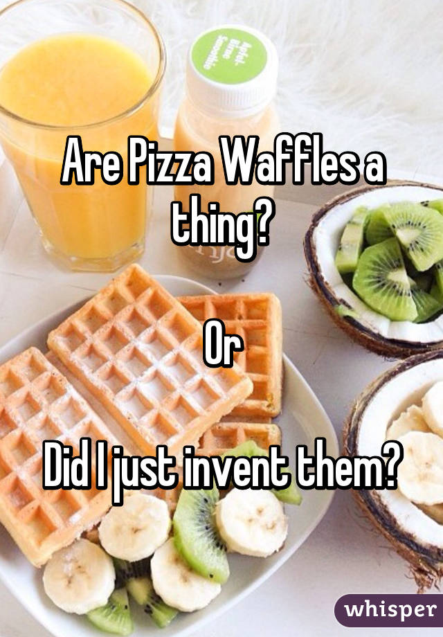 Are Pizza Waffles a thing?  Or  Did I just invent them?