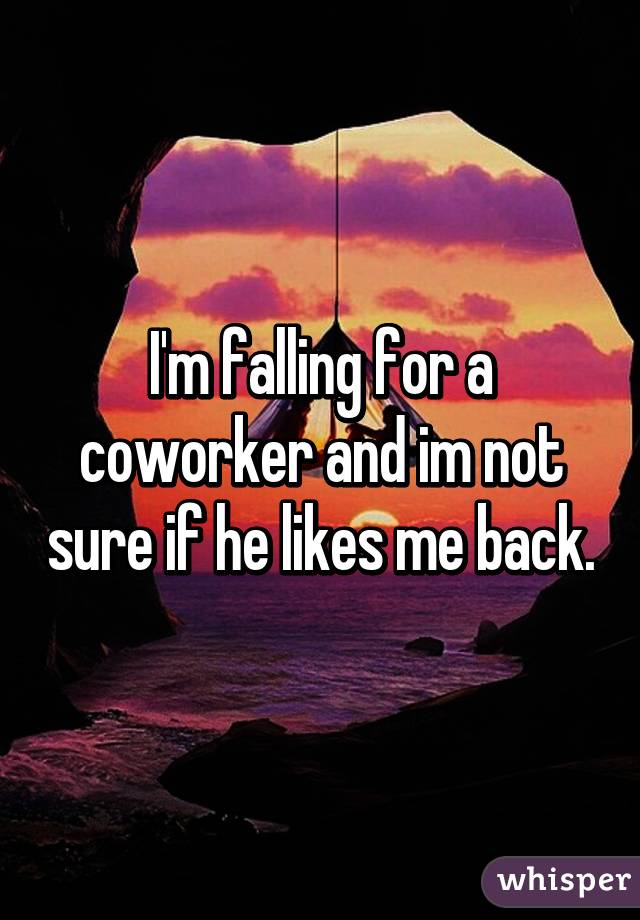I'm falling for a coworker and im not sure if he likes me back.