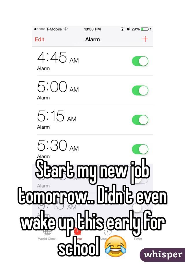 Start my new job tomorrow.. Didn't even wake up this early for school 😂