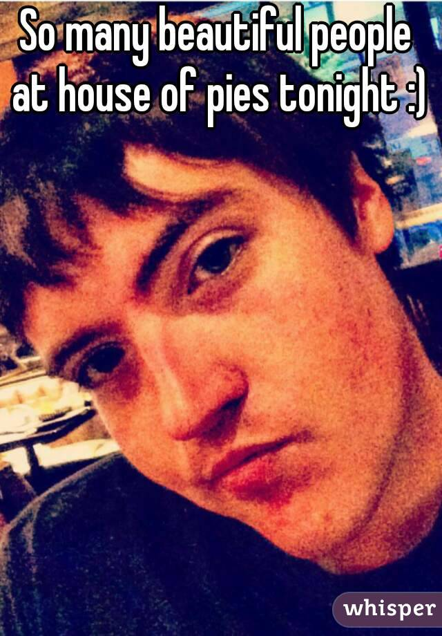 So many beautiful people at house of pies tonight :)