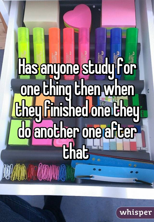 Has anyone study for one thing then when they finished one they do another one after that