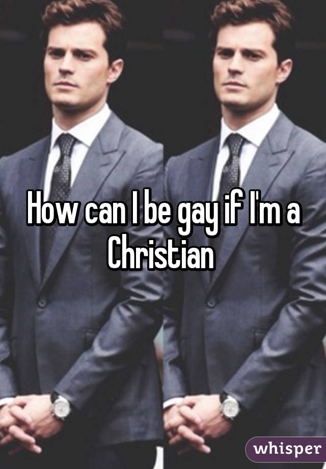 How can I be gay if I'm a Christian