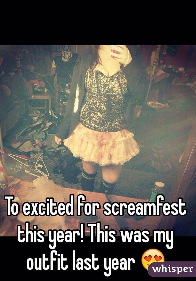 To excited for screamfest this year! This was my outfit last year 😍
