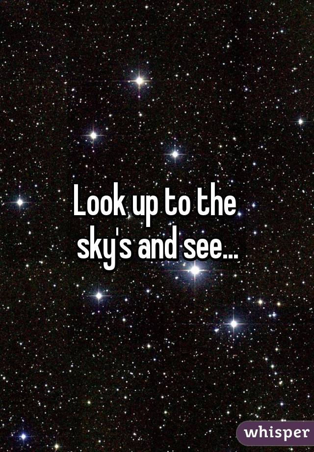 Look up to the  sky's and see...