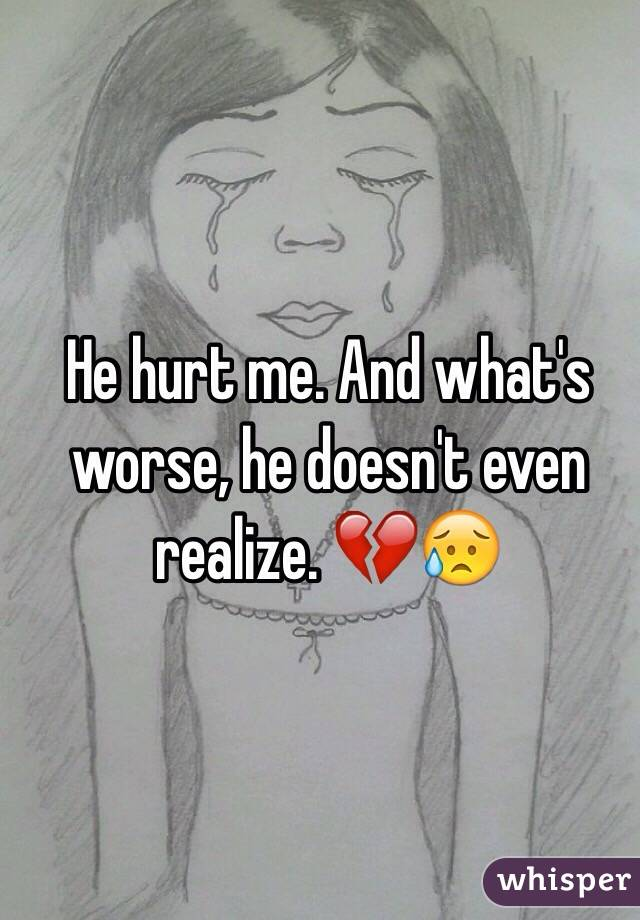 He hurt me. And what's worse, he doesn't even realize. 💔😥