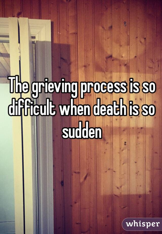 The grieving process is so difficult when death is so sudden