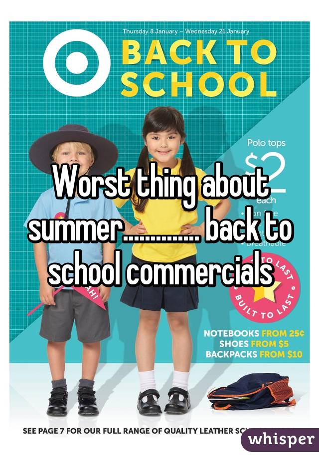 Worst thing about summer.............. back to school commercials