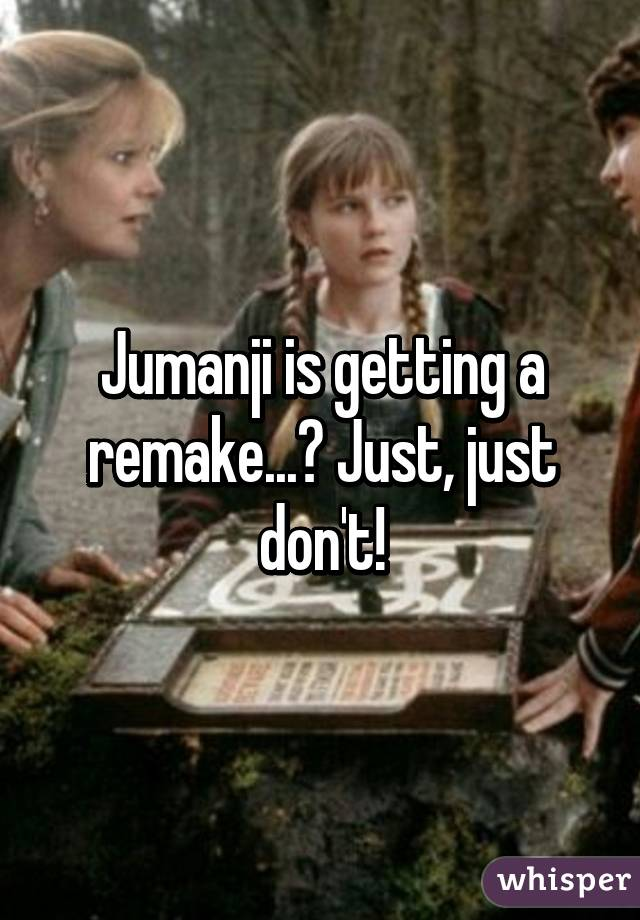 Jumanji is getting a remake...? Just, just don't!
