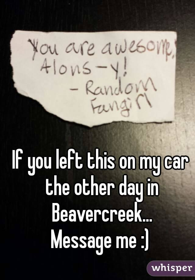 If you left this on my car the other day in Beavercreek... Message me :)