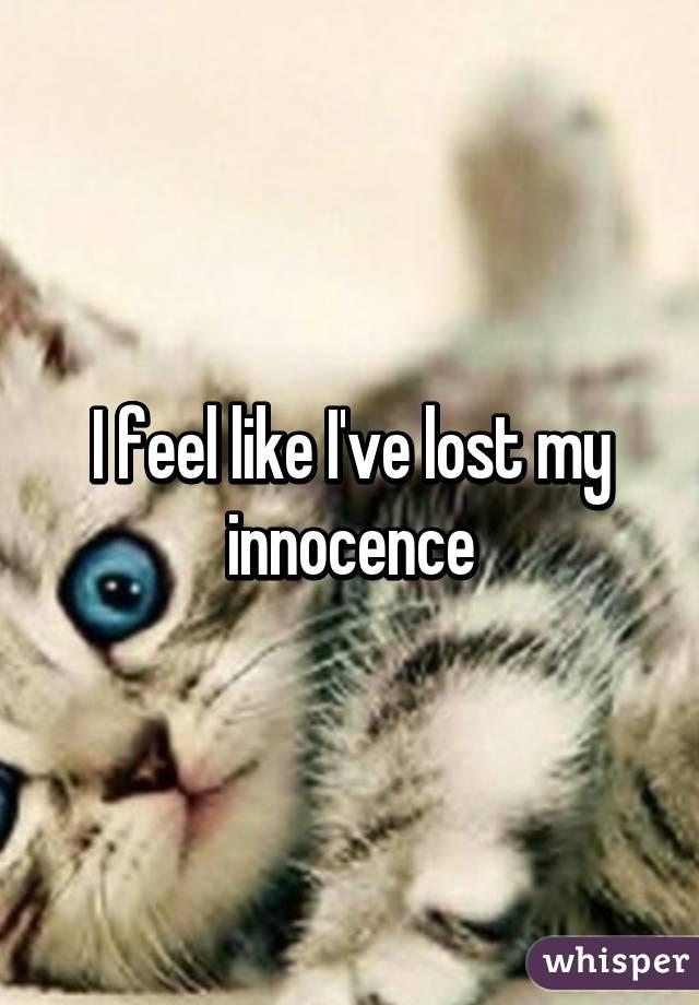 I feel like I've lost my innocence