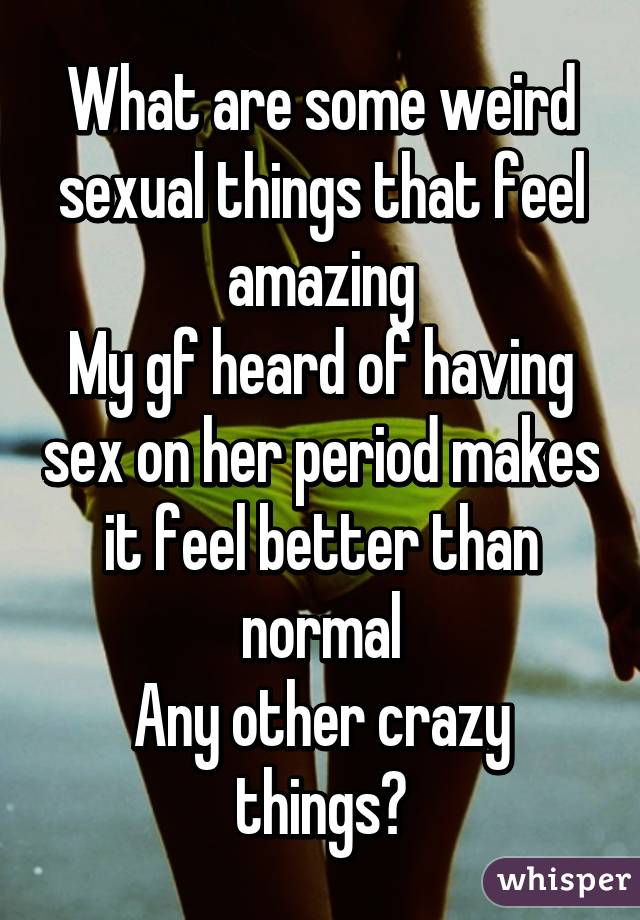 Crazy sexual things to do