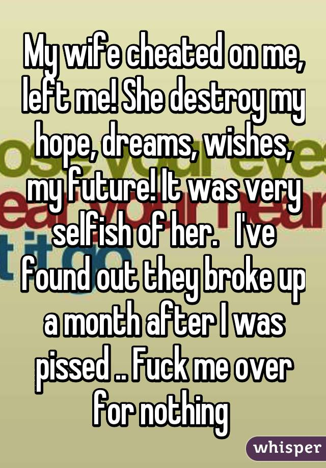 My wife left me because i cheated